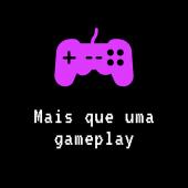 Mais que uma Gameplay